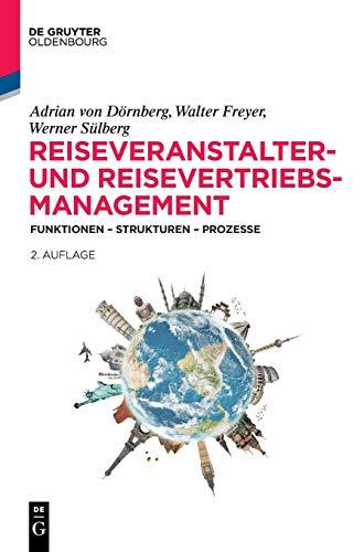 Reiseveranstalter- und Reisevertriebs-Management: Funktionen – Strukturen – Prozesse (Lehr- und Handbücher zu Tourismus, Verkehr und Freizeit)