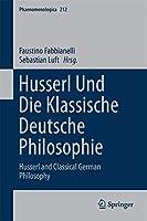 Husserl und die klassische deutsche Philosophie: Husserl and Classical German Philosophy (Phaenomenologica (212))