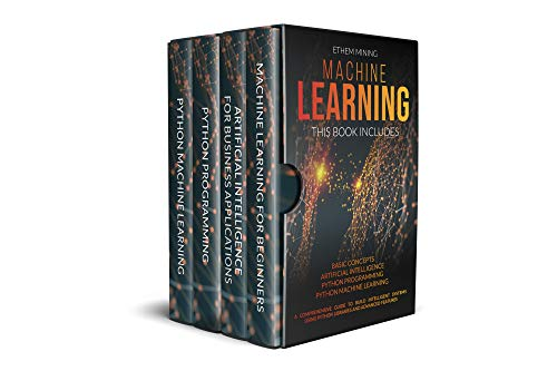Machine Learning: 4 Books in 1: Basic Concepts + Artificial Intelligence + Python Programming + Python Machine Learning. A Comprehensive Guide to Build ... Using Python Libraries (English Edition)