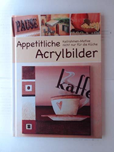 Appetitliche Acrylbilder - Keilrahmen-Motive nicht nur für die Küche [Illustrierte Sonderausgabe inkl. Vorlagen] (Hobby-Ratgeber)