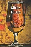 BIRRA BELGA: Quaderno di degustazione - Per tutti gli amanti delle birre belghe - Bionde, ambrate, rosse - Birraio e fabbrica di birra - Malto e luppoli