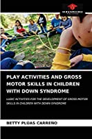 PLAY ACTIVITIES AND GROSS MOTOR SKILLS IN CHILDREN WITH DOWN SYNDROME: LUDIC ACTIVITIES FOR THE DEVELOPMENT OF GROSS MOTOR SKILLS IN CHILDREN WITH DOWN SYNDROME