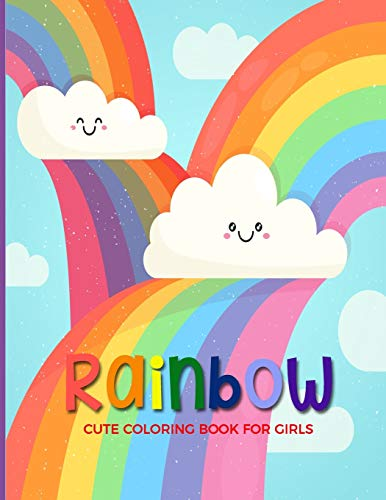 Rainbow Cute Coloring Book For Girls: Fun, Easy and Relaxing Pages - Relaxation and De-Stress; Relief Activity Sheets; Images To Inspire Creativity & Reduce Stress; Color Therapy