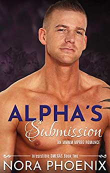 Alpha's Submission: an MMMM Mpreg Gay Romance (Irresistible Omegas Book 2) by [Nora Phoenix]