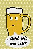 ...und, wie war ich?: Notizbuch für die Bierprobe, Bierverkostung, Biertasting für Bierliebhaber
