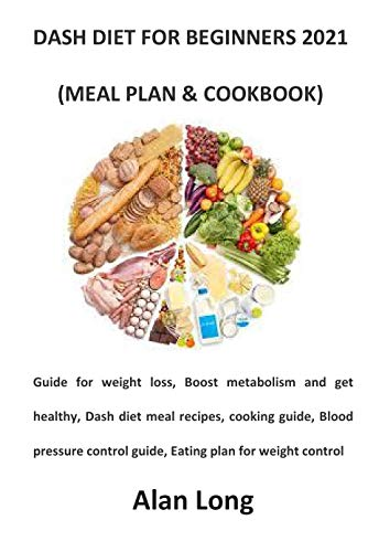 DASH DIET FOR BEGINNERS 2021 (MEAL PLAN & COOKBOOK) (English Edition)