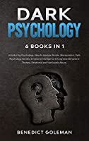 Dark Psychology 6 Books in 1: Introducing Psychology, How To Analyze People, Manipulation, Dark Psychology Secrets, Emotional Intelligence & Cognitive Behavioral Therapy, Emotional and Narcissistic Abuse