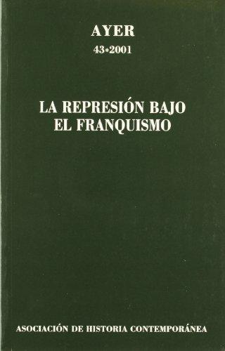 REPRESIÓN BAJO EL FRANQUISMO, LA: Ayer 43 (Revista Ayer)