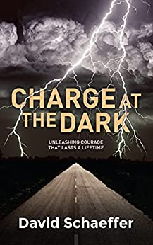 [David Schaeffer]のCharge at the Dark: Unleashing Courage that lasts a Lifetime (English Edition)