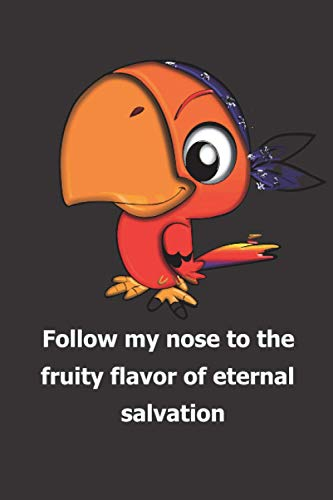 follow my nose to the fruity flavor of eternal salvation/: notebook Lined Notebook / Journal Gift, 100 Pages, 6x9, Soft Cover, Matte Finish