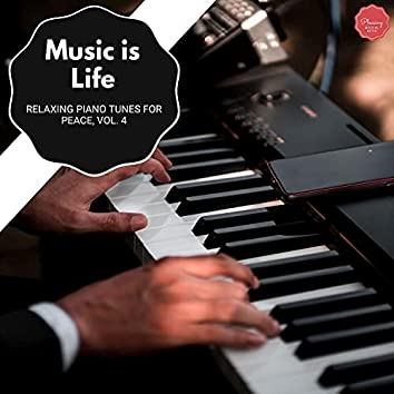 Music Is Life - Relaxing Piano Tunes For Peace, Vol. 4