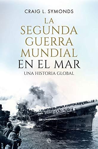 La Segunda Guerra Mundial en el mar: Una historia global (Historia del siglo XX)