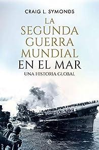 La Segunda Guerra Mundial en el mar: Una historia global par Craig L. Symonds