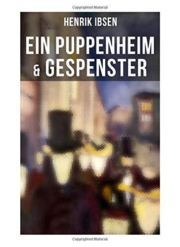 Henrik Ibsen: Ein Puppenheim & Gespenster: Mit Biografie des Autors