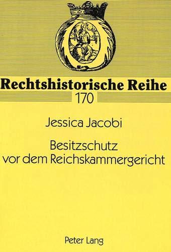 Besitzschutz vor dem Reichskammergericht: Die friedenssichernde Funktion der Besitzschutzklagen am Reichskammergericht im 16. Jahrhundert, dargestellt ... (Rechtshistorische Reihe, Band 170)