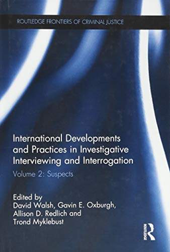 International Developments and Practices in Investigative Interviewing and Interrogation: Volume 2: Suspects (Routledge Frontiers of Criminal Justice, Band 31)