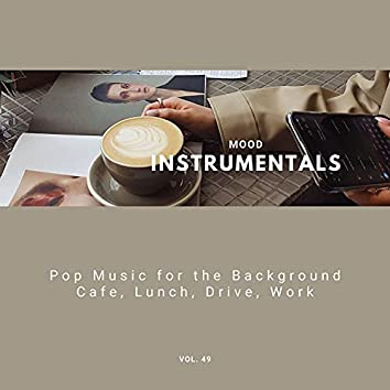 Mood Instrumentals: Pop Music For The Background - Cafe, Lunch, Drive, Work, Vol. 49
