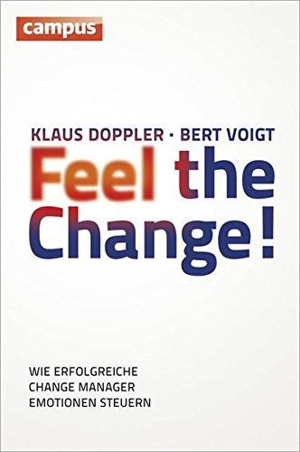 Feel the Change!: Wie erfolgreiche Change Manager Emotionen steuern