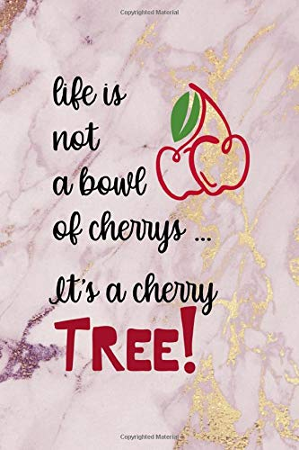 Life Is Not A bowl Of Cherrys … It's a Cherry Tree!: Cherry Notebook Journal Composition Blank Lined Diary Notepad 120 Pages Paperback Pink