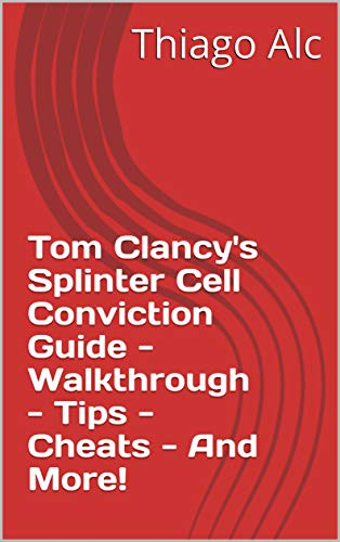 Tom Clancy's Splinter Cell Conviction Guide - Walkthrough - Tips - Cheats - And More! (English Edition)