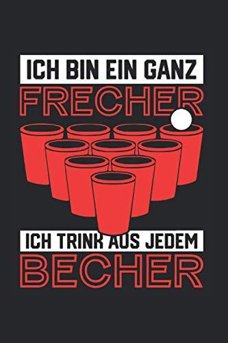 Ich Bin Ein Ganz Frecher Trink Aus Jedem Becher: Bierpong & Saufen Notizbuch 6'x9' Saufspiel Geschenk Für Becher & Trinkspiel