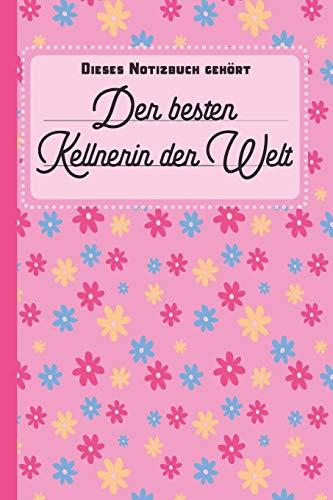 Dieses Notizbuch gehört der besten Kellnerin der Welt: blanko Notizbuch | Journal | To Do Liste für Kellner und Kellnerinnen - über 100 linierte ... Notizen - Tolle Geschenkidee als Dankeschön