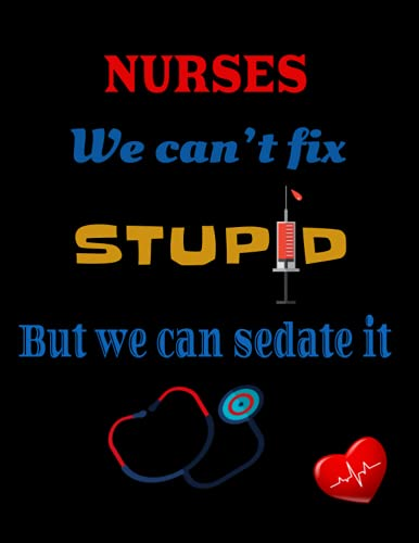 Nurses we can't fix stupid but we can sedate it: A Funny and Cute Composition Notebook for Nurse and Nursing School Students with Beautiful Quotes | ... Notebook 6x9 inches journal diary Best Gift