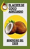 El aceite de coco adecuado: Beneficios del coco