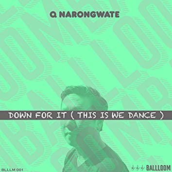 Down For It (This Is We Dance)