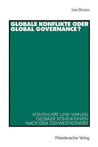 Globale Konflikte oder Global Governance?: Kontinuität und Wandel Globaler Konfliktlinien nach dem Ost-West-Konflikt (German Edition)
