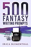 500 FANTASY WRITING PROMPTS: Fantasy Story Ideas and Writing Prompts for Budding Writers (Busy Writer Writing Prompts)