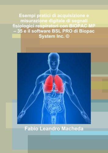 Esempi pratici di acquisizione e misurazione digitale di segnali fisiologici respiratori con Biopac Mp - 35 e il software Bsl Pro di Biopac Sistem Inc. ©