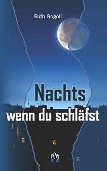 Nachts, wenn du schläfst (German Edition) by [Ruth Gogoll]