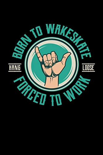 Born To Wakeskate Forced To Work Hang Loose: Wakeboarding Journal, Wakeboard Note-taking Planner Book, Wakeboarder Birthday Present, Vintage Wake Board Gifts For Wake Surfing Lover