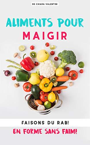 Aliments pour maigrir: Faisons du rab! En forme sans faim!