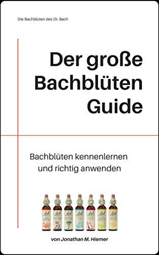 Der große Bachblüten Guide: Bachblüten kennenlernen und richtig anwenden lernen