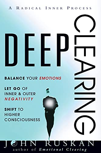 DEEP CLEARING: Balance Your Emotions, Let Go Of Inner & Outer Negativity, Shift To Higher Consciousness: A Radical Inner Process: Balance Your ... Higher Consciousness: A Radical Inner Process