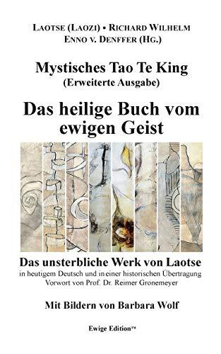 Mystisches Tao Te King (Erweiterte Ausgabe): Das heilige Buch vom ewigen Geist