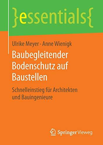 Baubegleitender Bodenschutz auf Baustellen: Schnelleinstieg für Architekten und Bauingenieure (essentials)