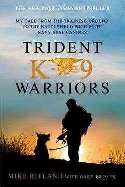 Mike Ritland: Trident K9 Warriors : My Tale from the Training Ground to the Battlefield with Elite Navy Seal Canines (Paperback); 2014 Edition