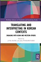 Translating and Interpreting in Korean Contexts: Engaging with Asian and Western Others (Routledge Advances in Translation and Interpreting Studies)
