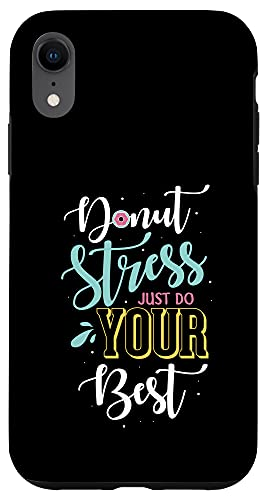 iPhone XR Donut stress just do your best Gifts for a Donuts Fan Case