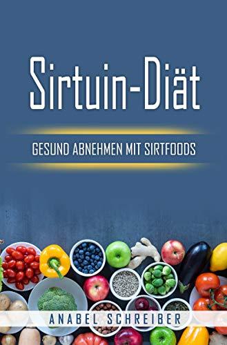 Sirtuin-Diät: Gesund abnehmen mit Sirtfoods (inkl. 50 Sirtfood Rezepte)