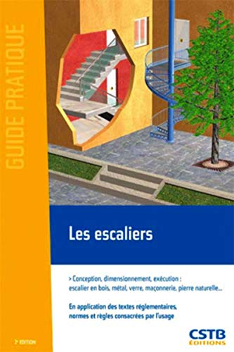 Les escaliers: Conception, dimensionnement, exécution : escalier en bois, métal, verre, maçonnerie, pierre naturelle...