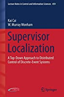 Supervisor Localization: A Top-Down Approach to Distributed Control of Discrete-Event Systems (Lecture Notes in Control and Information Sciences)
