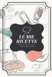 le mie ricette - raccolta dei miei piatti migliori: ricettario da scrivere: quaderno di ricette da scrivere con sommario | numero pag: 100 | formato: 15.24x22.86 cm | carta bianca