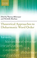 Theoretical Approaches to Disharmonic Word Order (Oxford Linguistics)