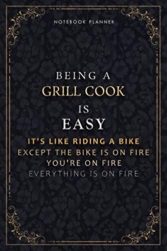 Notebook Planner Being A Grill Cook Is Easy It's Like Riding A Bike Except The Bike Is On Fire You're On Fire Everything Is On Fire Luxury Cover: A5, ... Life, 118 Pages, Do It All, Passion