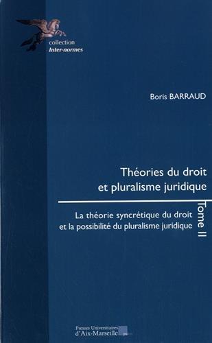 Théories du droit et pluralisme juridique Tome 2 - La théorie syncrétique du droit et la possibilité du pluralisme juridique