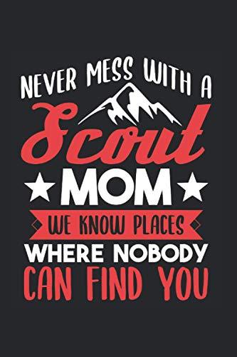 Never Mess With A Scout Mom We Know Places: Pfadfinder & Pfadfinder Notizbuch 6'x9' Zelten Geschenk Für Camping